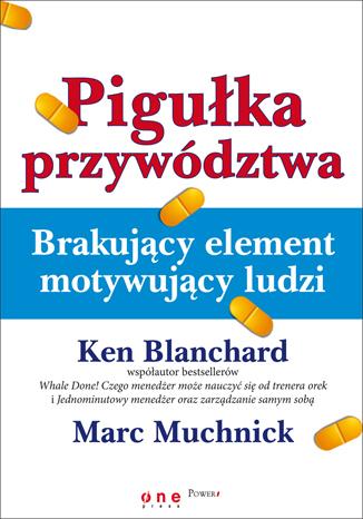 Pigułka przywództwa Ken Blanchard i Mark Muchnick – o książce